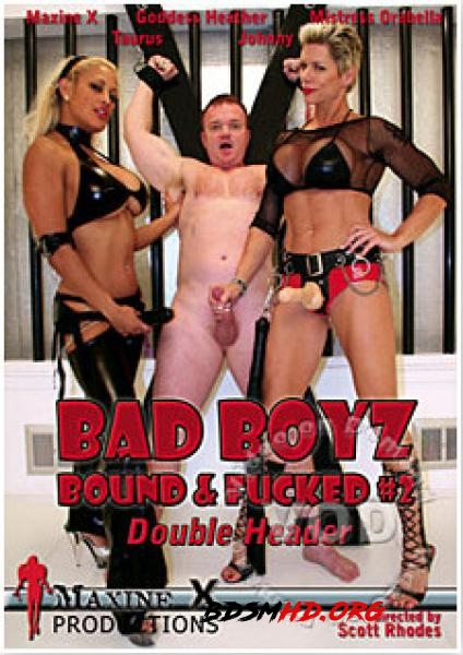 Bad Boyz Bound Fucked 2 - Maxine X, Goddess Heather, Mistress Orabella, Johnny, Taurus - MaxineXProductions - 2017 - SD